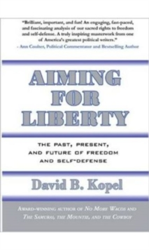 Aiming for Liberty : The Past, Present, and Future of Freedom and Self-Defense, Paperback Book