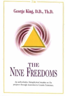 The Nine Freedoms : An Authoritative Metaphysical Treatise on the Progress through Ascension to Cosmic Existence, Hardback Book