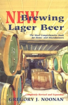 New Brewing Lager Beer : The Most Comprehensive Book for Home and Microbrewers, Paperback / softback Book