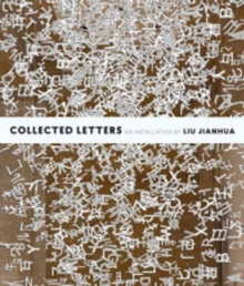 Collected Letters : An Installation by Liu Jianhua, Paperback / softback Book