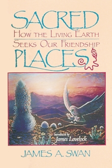 Sacred Places : How the Living Earth Seeks Our Friendship, Paperback / softback Book