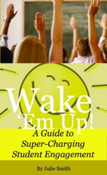 Wake 'Em Up! : A Guide to Super-Charging Student Engagement, Paperback / softback Book