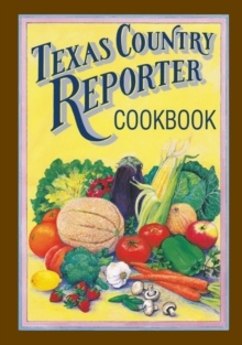 "Texas Country Reporter Cookbook : Recipes from the Viewers of """"Texas Country Reporter, Paperback / softback Book"