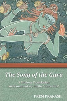 Song of the Guru Gita : A Modern Translation and Commentary on the Guru Gita, Paperback Book