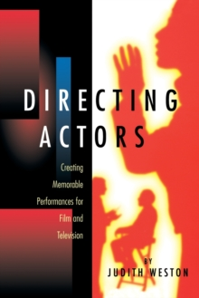 Directing Actors : Creating Memorable Performances for Film and Television, Paperback Book