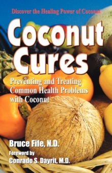 Coconut Cures : Preventing & Treating Common Health Problems with Coconut, Paperback / softback Book