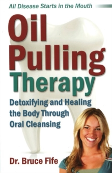 Oil Pulling Therapy : Detoxifying & Healing the Body Through Oral Cleansing, Paperback / softback Book