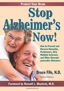 Stop Alzheimer's Now! : How to Prevent & Reverse Dementia, Parkinson's, ALS, Multiple Sclerosis & Other Neurodegenerative Disorders, Paperback / softback Book