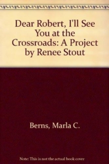 """Dear Robert, I'll See You at the Crossroads"" : A Project by Renee Stout, Paperback Book"
