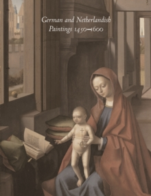 German and Netherlandish Paintings, 1450-1600 : The Collections of the Nelson-Atkins Museum of Art, Hardback Book