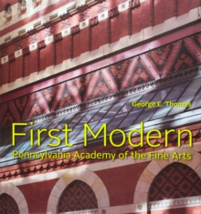 First Modern : Pennsylvania Academy of the Fine Arts, Hardback Book