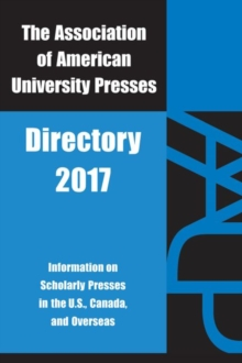 Aaup Directory 2017 : Association of American University Presses 2017, Paperback / softback Book