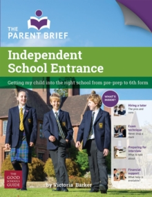 Independent School Entrance : Getting My Child into the Right School from Pre-Prep to 6th Form, Paperback Book