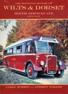 The Definitive History of Wilts and Dorset Motor Services Ltd, 1915-1972, Hardback Book