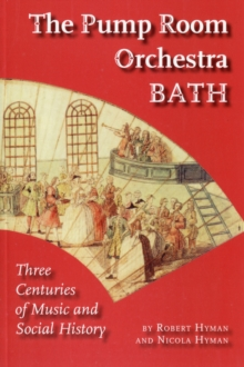 The Pump Room Orchestra Bath : Three Centuries of Music and Social History, Paperback / softback Book