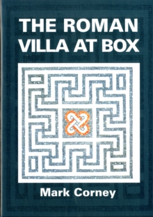 The Roman Villa at Box : The Story of the Extensive Romano-British Structures Buried Below the Village of Box, Hardback Book