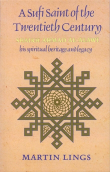 A Sufi Saint of the Twentieth Century : Shaikh Ahmad al-'Alawi, Paperback Book