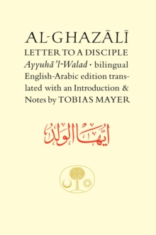 Al-Ghazali Letter to a Disciple : Ayyuha'l-Walad, Paperback Book