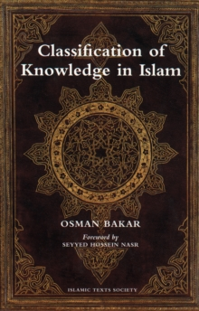 Classification of Knowledge in Islam : A Study in Islamic Philosophies of Science, Paperback Book