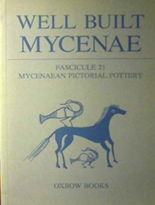 Well Built Mycenae, Fascicule 21 : Mycenaean Pictorial Pottery, Paperback / softback Book