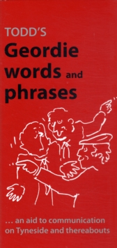 Todd's Geordie Words and Phrases : An Aid to Communication on Tyneside and Thereabouts, Paperback / softback Book