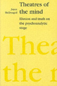 Theatres of the Mind : Illusion and Truth in the Psychanalytic Stage, Paperback Book