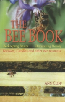 Bee Book : Beekeeping Basics, Harvesting Honey, Beeswax, Candles & Other Bee Business, Paperback / softback Book