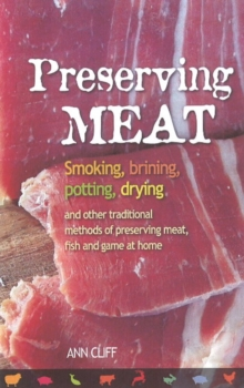 Preserving Meat : Smoking, Brining, Potting, Drying and Other Traditional Methods of Preserving Meat, Fish and Game at Home, Paperback / softback Book