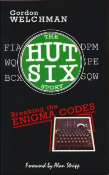 The Hut Six Story : Breaking the Enigma Codes, Paperback Book