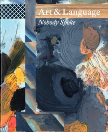Art & Language : Nobody Spoke, Paperback / softback Book