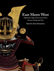 East Meets West : Diplomatic Gifts of Arms and Armour Between Europe and Asia, Paperback / softback Book