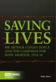 Saving Lives : Sir Arthur Conan Doyle and the Campaign for Body Armour, 1914-18, Paperback / softback Book