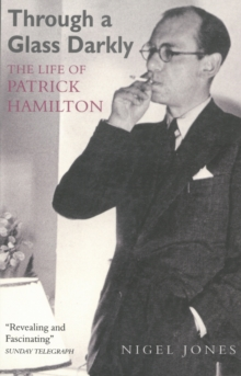 Through A Glass Darkly : The Life of Patrick Hamilton, Paperback Book