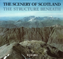 The Scenery of Scotland : Structure Beneath, Paperback Book