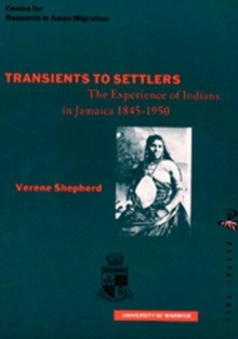 Transients to Settlers : East Indians in Jamaica in the Late 19th and Early 20th Century, Paperback Book