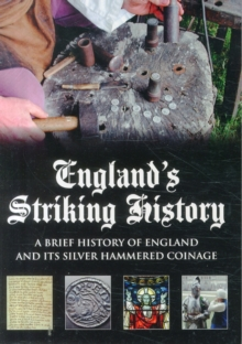 England's Striking History : A Brief History of England and Its Silver Hammered Coinage, Paperback Book