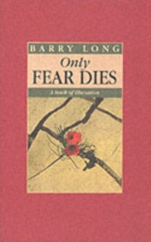 Only Fear Dies : A Book of Liberation, Paperback Book