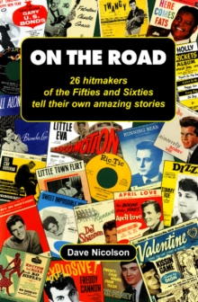 On the Road : 26 Hitmakers of the Fifties and Sixties Tell Their Own Amazing Stories, Paperback / softback Book