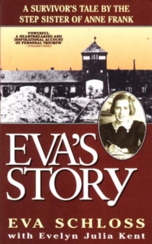 Eva's Story : A Survivor's Tale by the Step-Sister of Anne Frank, Paperback Book