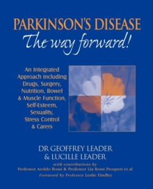 Parkinson's Disease - the Way Forward! : An Integrated Approach Including Drugs, Surgery, Nutrition, Bowel and Muscle Function, Self Esteem, Sexuality, Stress Control and Carers, Paperback Book
