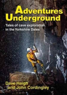 Adventures Underground : Tales of Cave Exploration in the Yorkshire Dales, Paperback Book