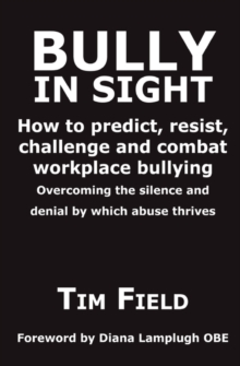 Bully in Sight : How to Predict, Resist, Challenge and Combat Workplace Bullying - Overcoming the Silence and Denial by Which Abuse Thrives, Paperback Book