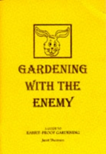 Gardening with the Enemy : Guide to Rabbit-proof Gardening, Paperback Book