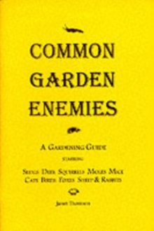 Common Garden Enemies : A Gardening Guide Starring Slugs, Deer, Squirrels, Moles, Mice, Cats, Birds, Foxes, Sheep and Rabbits, Paperback Book