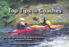Top Tips for Coaches : Over 300 Top Tips and Handy Hints for Canoe and Kayak Coaches, Paperback Book