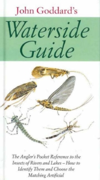 Waterside Guide : The Angler's Pocket Reference to the Insects of Rivers and Lakes - How to Identifiy Them and Choose the Matching Artificial, Hardback Book