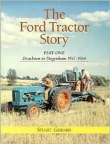 The Ford Tractor Story : Dearborn to Dagenham 1917-64 Pt. 1, Hardback Book