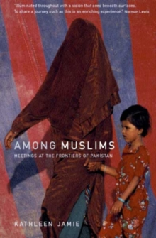 Among Muslims : Meetings at the Frontiers of Pakistan, Paperback Book