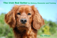 The Irish Red Setter : Its History, Character and Training, Hardback Book