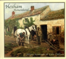 Hexham Remembered : An Illustrated Glimpse into Hexham's Past, Hardback Book
